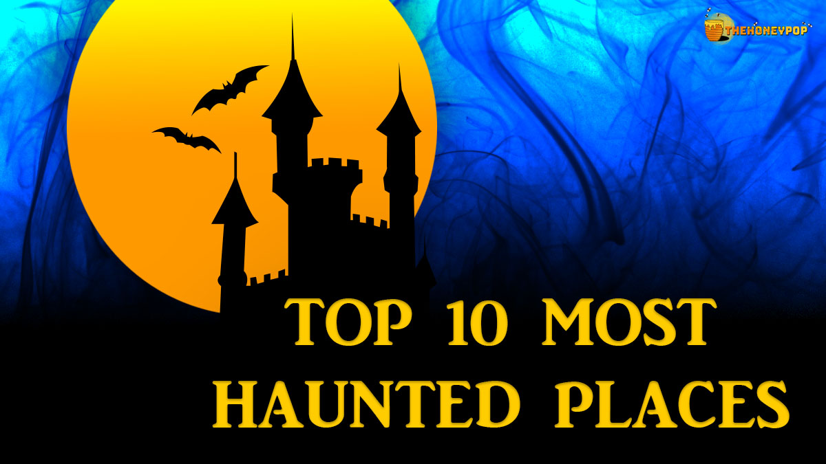 Get Into The Halloween Spirit With The Top 10 Most Haunted Places On Earth