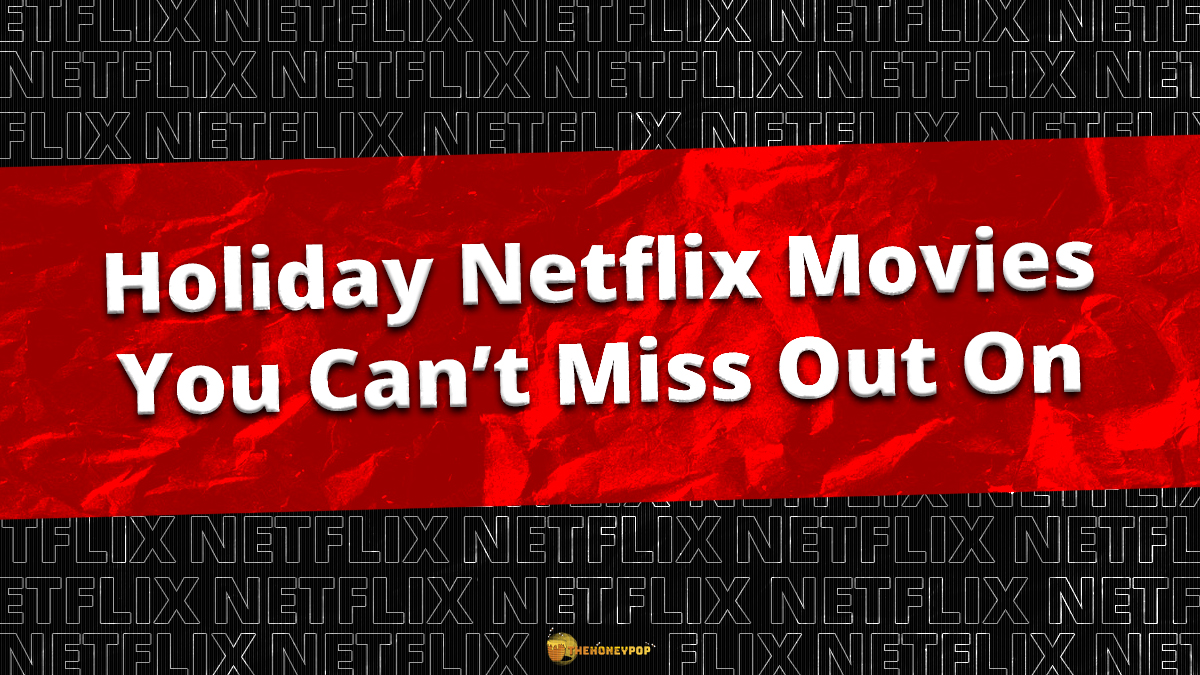 Holiday Netflix Movies You Can't Miss Out On