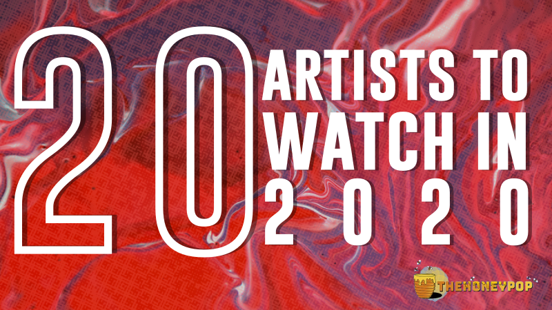 20 Artists Ones to Watch 2020