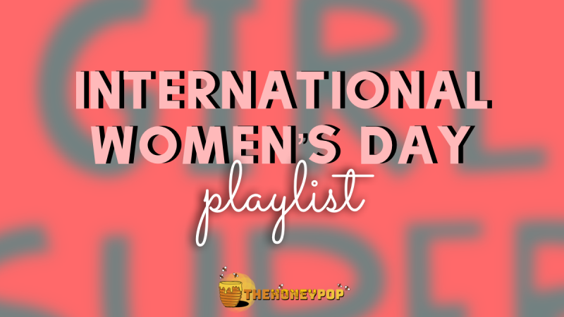 It's International Women's Day! Here Are 16 Songs By Kickass Women to Empower You