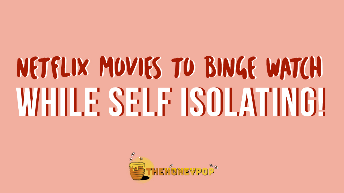 Netflix Movies To Watch While Self Isolating!