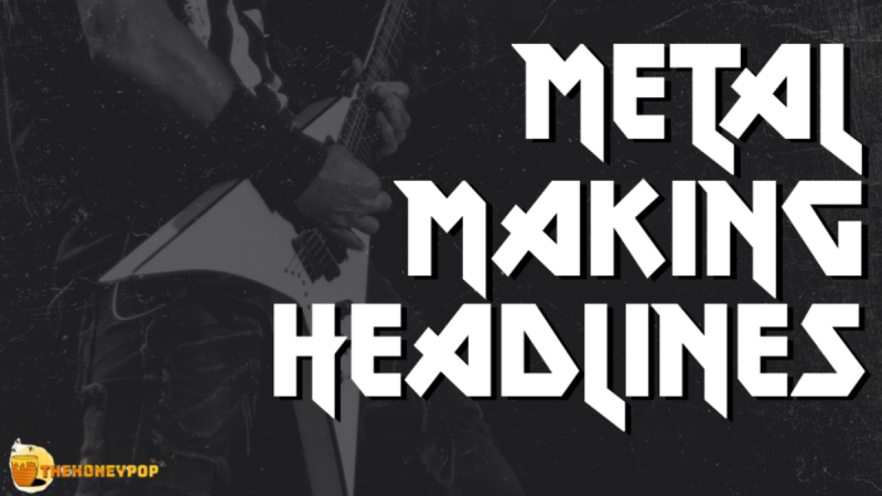 Metal Making Headlines — Metal News So Hot It's Molten