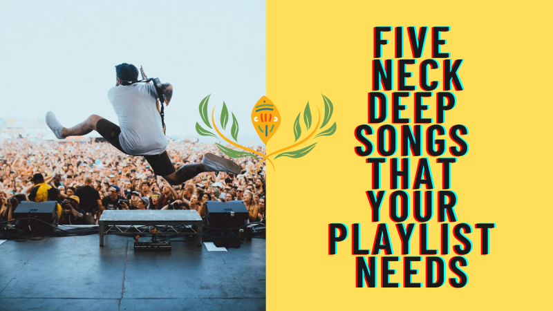 5 Neck Deep Songs That Your Playlist Needs