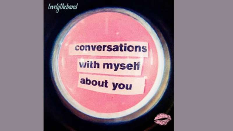 lovelytheband has 'conversations with myself about you'