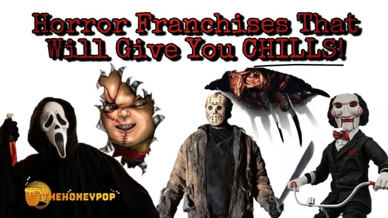 Horror Franchises That Will Give You The Chills!