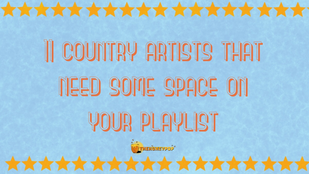 11 Country Artists That Need Some Space On Your Playlists