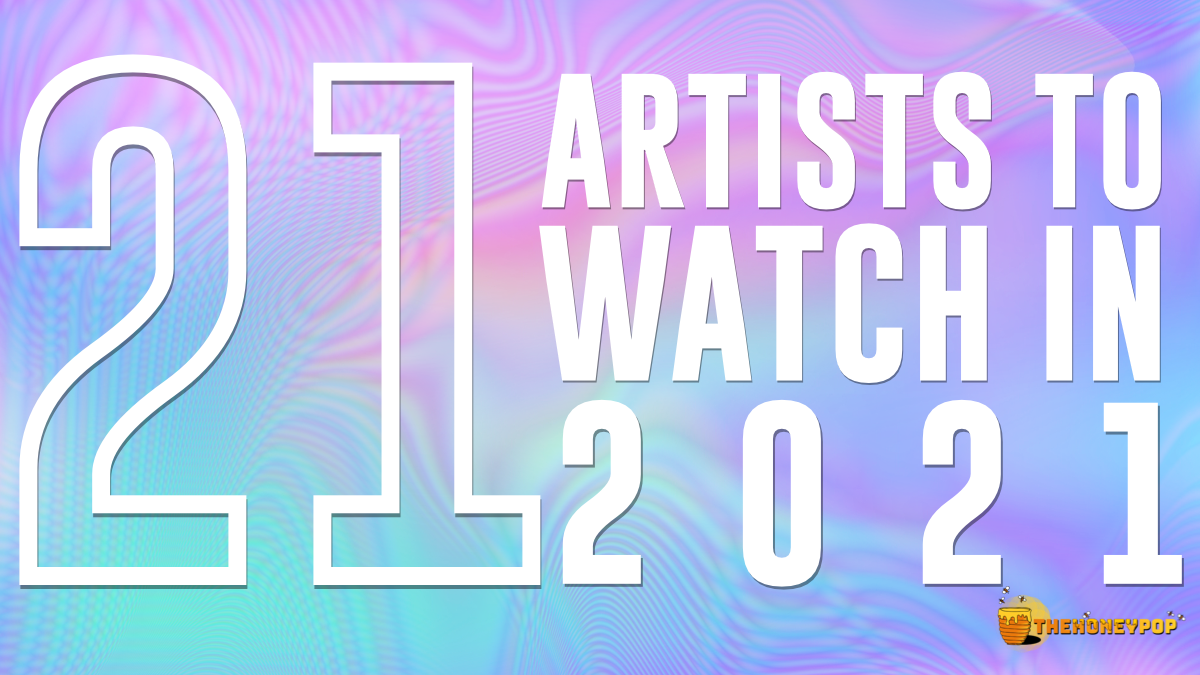 Here Are 21 Artists On Our Ones To Watch List For 2021 And Bless Your Ears With This Year