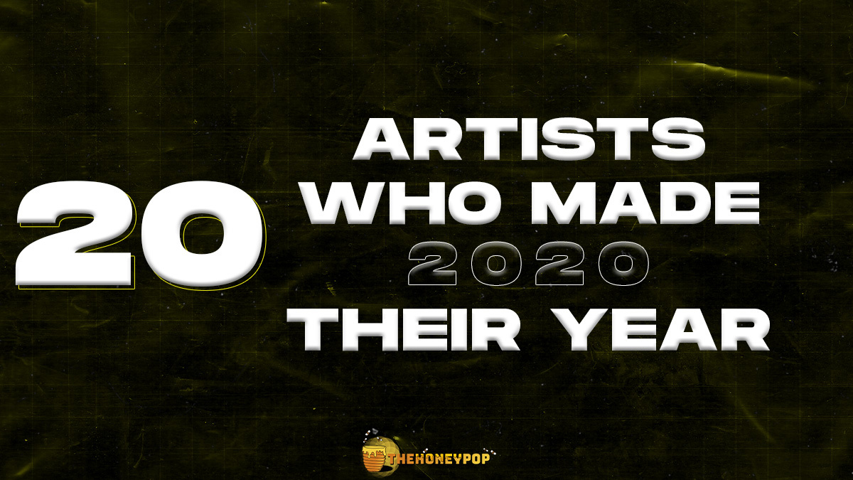 20 Artists Who Made 2020 Their Year