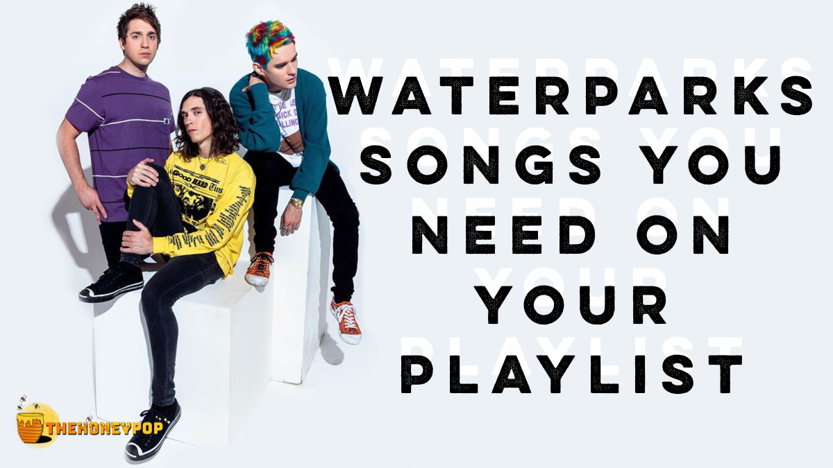 Waterparks Songs You Need On Your Playlist!