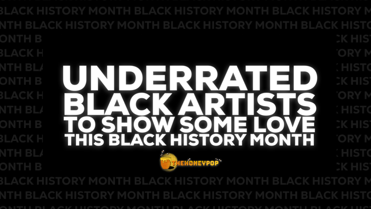 Underrated Black Artists To Show Some Love This Black History Month (And Every Other Month)