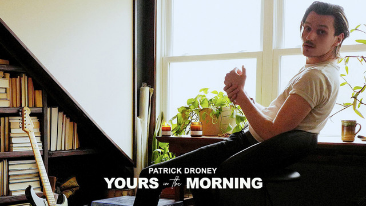 We Wish Patrick Droney Could Be Ours in the Morning