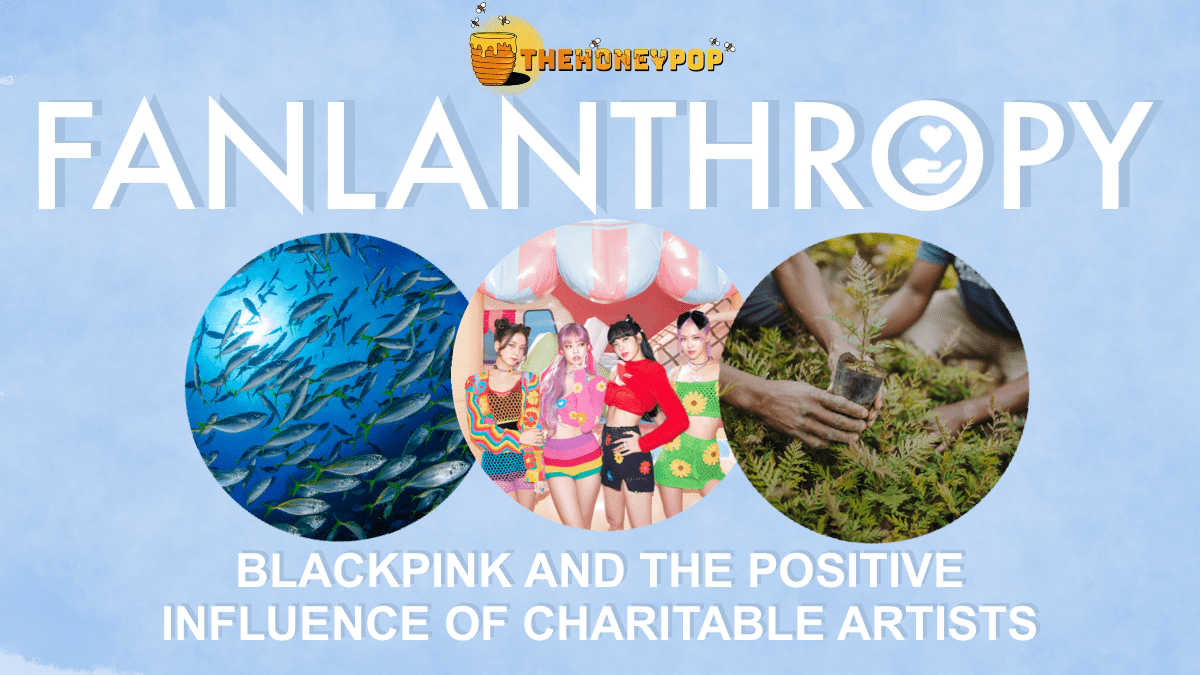 Fanlanthropy: BLACKPINK And The Positive Influence Of Charitable Artists