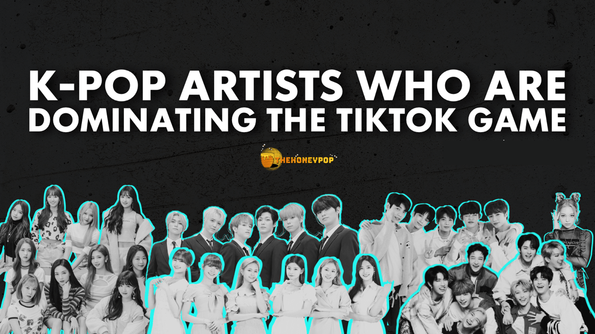 12 K-Pop Artists Who Are Dominating The TikTok Game