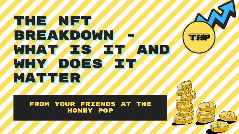 What The Heck Is An NFT And Why Should You Care? THP Breaks It Down