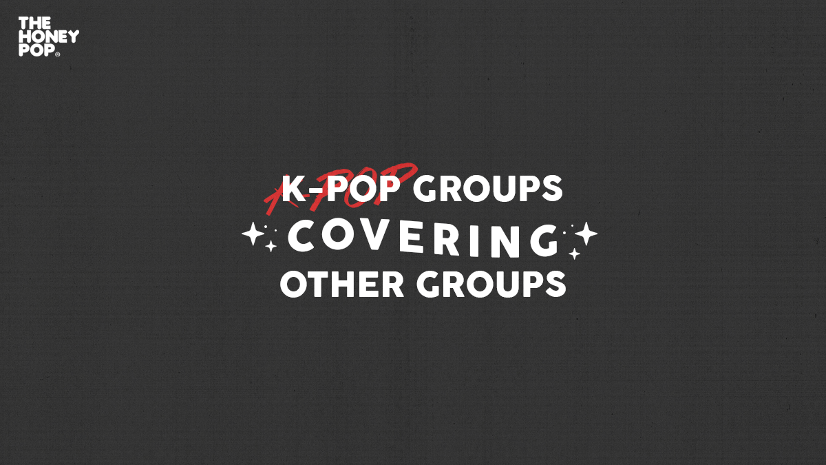 20 K-Pop Groups Covering Other Groups