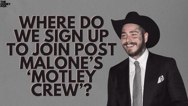 Where Do We Sign Up To Be In Post Malone's 'Motley Crew?'