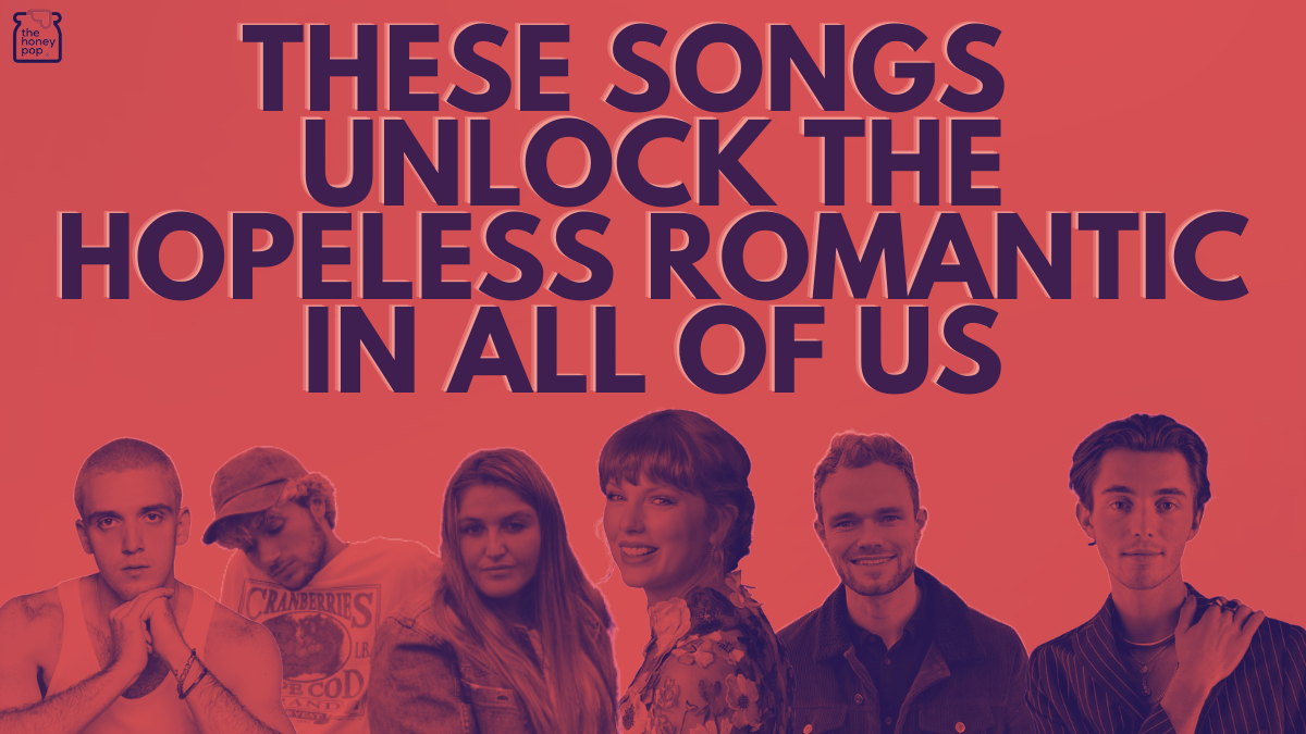 These Songs Unlock The Hopeless Romantic In All Of Us
