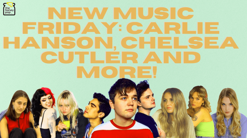 New Music Friday: Carlie Hanson, Chelsea Cutler and More!