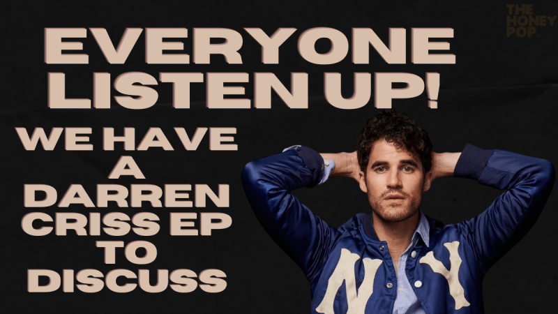 Listen Up! We Have A New Darren Criss EP To Discuss
