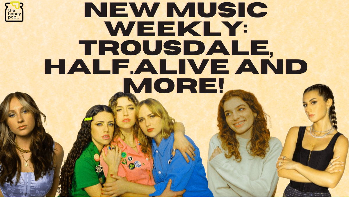 New Music Weekly: Trousdale, half.alive And More!
