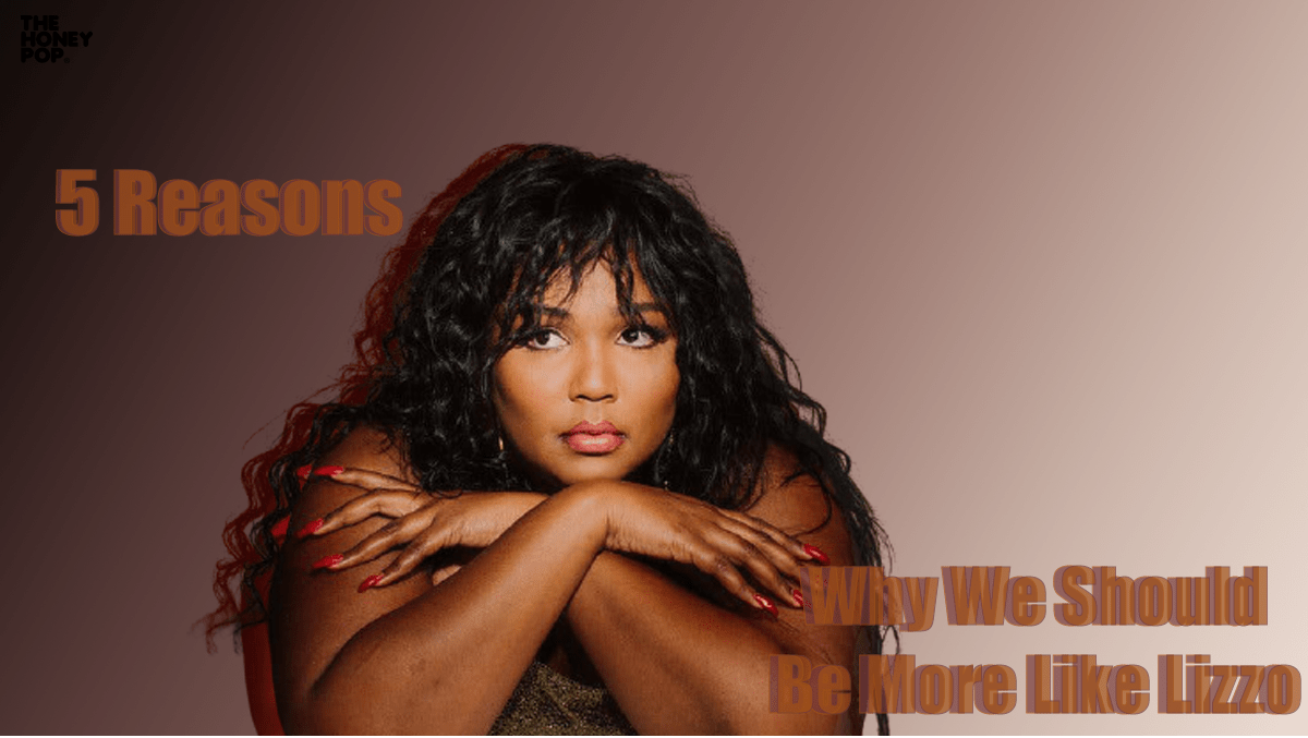 5 Reasons Why We Need To Be More Like Lizzo In Life