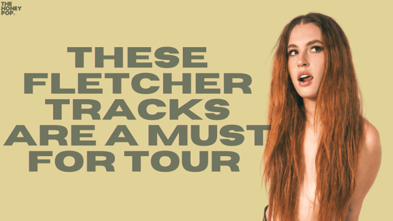 These FLETCHER Tracks Are A Must For Tour